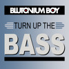 Blutonium Boy - Turn Up The Bass (Final Teaser)