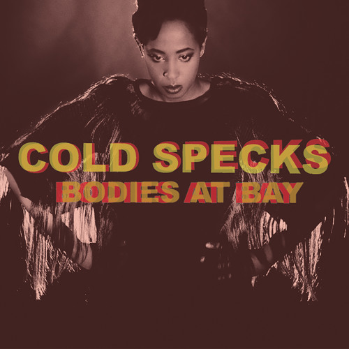 Cold Specks - Bodies At Bay