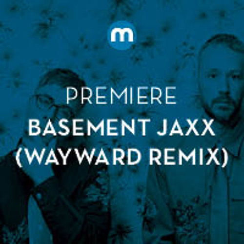 premiere basement jaxx 39 never say never 39 wayward remix by mixmag