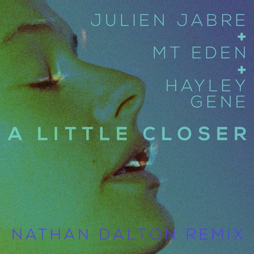 Julien Jabre & Mt Eden Feat. Hayley Gene - A Little Closer (Nathan Dalton Remix) (Preview)