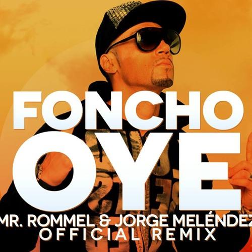 [PREVIEW] Foncho - Oye (Jorge Melendez & Mr Rommel Official Remix)