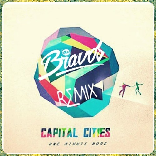 Capital Cities - One Minute More (THE BRAVOS Remix)