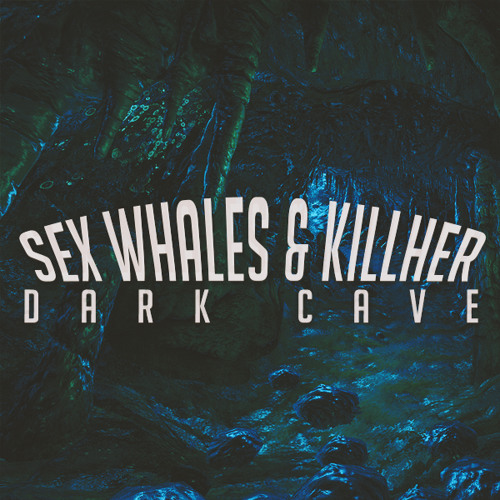 Sex Whales & KillHer - Dark Cave