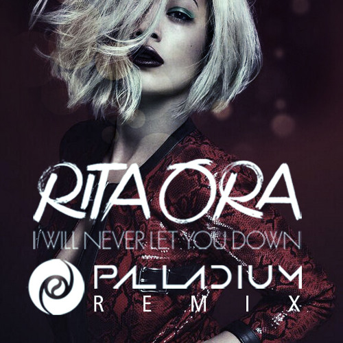 Rita Ora - I Will Never Let You Down (Palladium Remix)