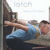 Latch -Drew Chambers
