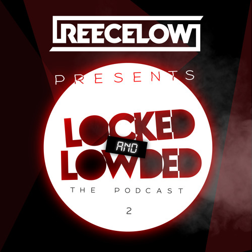 Reece Low presents Locked & Lowded Episode #2