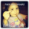 Fuck Yall Niggas BarsUp ENT. Dinero Ft. Jay Myers & Pop