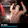 Mr. White @ Sensation Amsterdam 2014