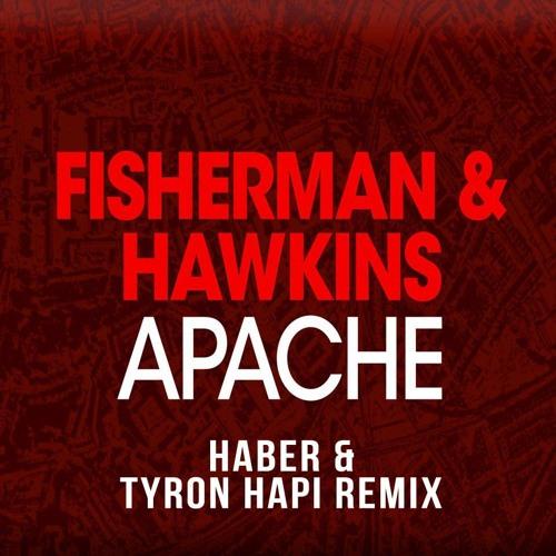 Apache (Haber & Tyron Hapi Remix) - Fisherman & Hawkins *FREE DOWNLOAD*