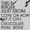 Tube & Berger, Juliet Sikora - Come On Now (Set It Off) [Chocolate Puma Remix]
