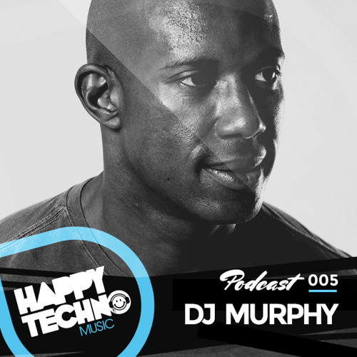 "Happy Techno Music Podcast 005 - Special Guest ""Dj Murphy"""