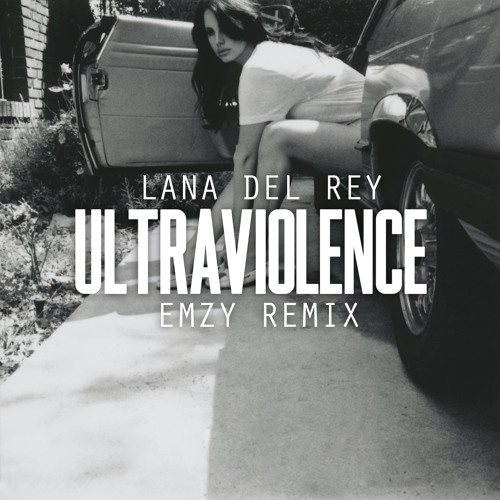 Lana Del Rey - Ultraviolence (Emzy Remix)