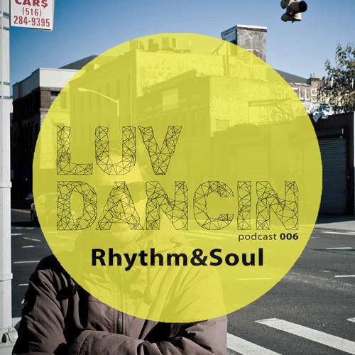 LUVDANCIN Podcast 006   Rhythm&Soul