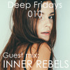Deep Fridays 010 // Guest Mix By Inner Rebels