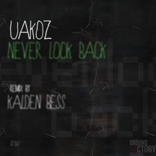 Uakoz - Never Look Back (Kalden Bess Remix) [GF057]