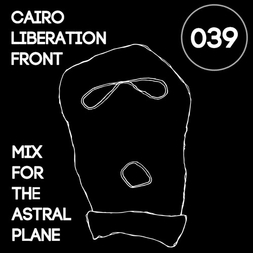 Cairo Liberation Front Mix For The Astral Plane