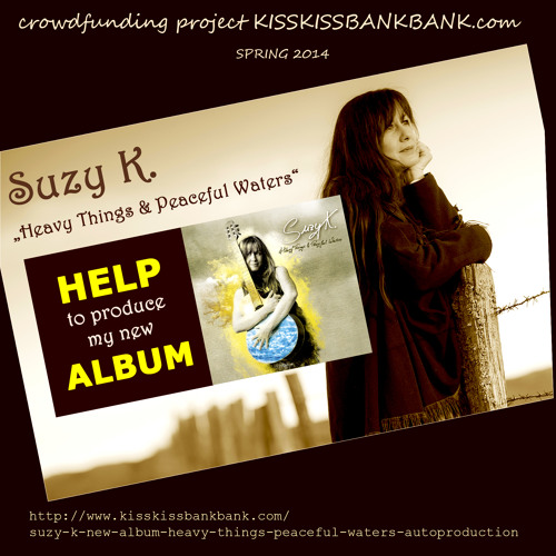 Suzy K. ~ HEAVY THINGS & PEACEFUL WATERS (crowdfunding project)