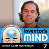 Adam Hocherman: How to To Be Unstoppable While Overcoming the Trials of Invention