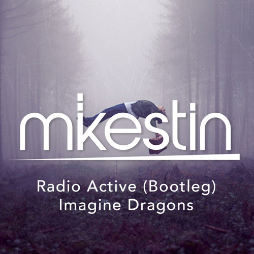 Imagine Dragons - Radio Active (Mikestin Bootleg)