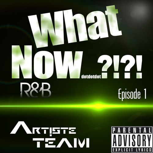 What Now… ?!?! {R&B} (Episode 1)