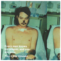 Tiny Little Houses Every Man Knows His Plague&#x3B; And You Are Mine Artwork