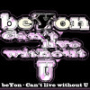 "beYon - ""Can't live without U"" - 2014 - Whack Family Records - www.facebook.com/beyonmusic"