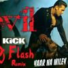 Yaar Na Miley ( Yo Yo Honey Singh ) - Kick - Dj Flash Remix
