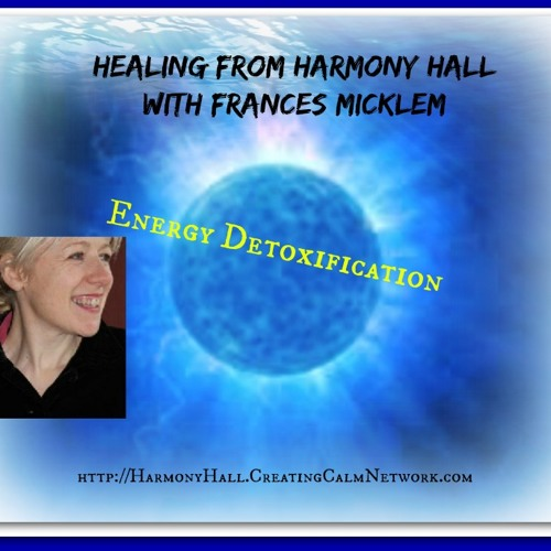 Healing From Harmony Hall with Francis Micklem on Energetic Detoxification