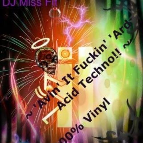 DJ Miss Fit- 'Avin' It  Fuckin' 'Ard Acid Techno !!  ~ 100% Vinyl 5.6.2014 Pt1