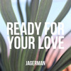 Jagerman x Gorgon City - Ready For Your Love