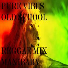 Pure Vibes Old School Reggae/Dancehall Mix [No Ice Cream Sound] - Maxibaby