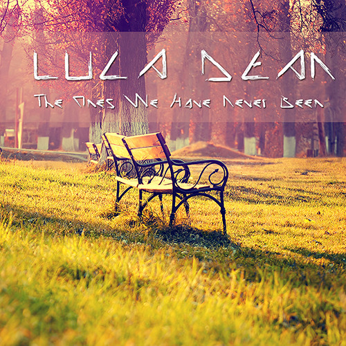 Luca Dean - The Ones We Have Never Been (Original Mix)