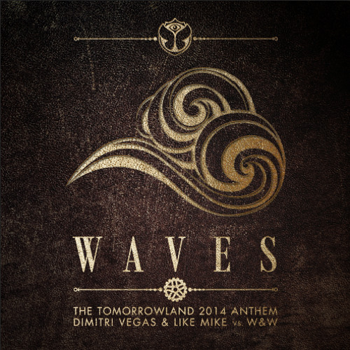 Dimitri Vegas & Like Mike vs W&W - Waves ( Tomorrowland 2014 Anthem ) - OUT NOW ON BEATPORT