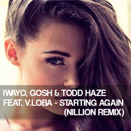 Iwayo, Gosh & Todd Haze Ft. V. Loba - Starting Again (Nillion Remix)