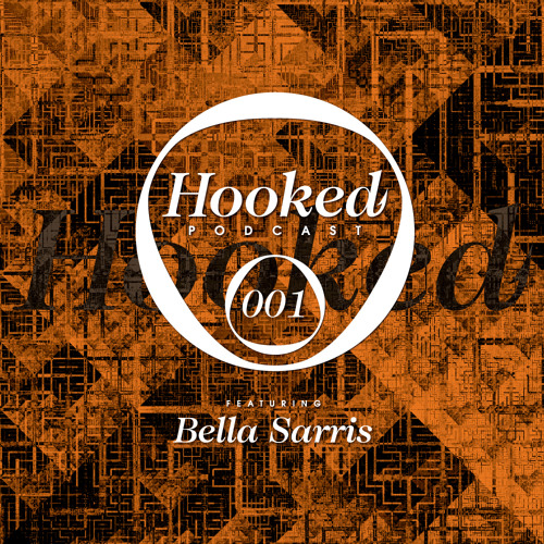 Hooked Podcast 001 :: BELLA SARRIS