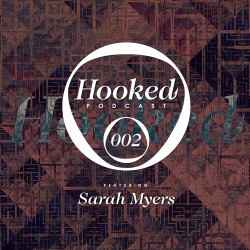 Hooked Podcast 002 :: SARAH MYERS