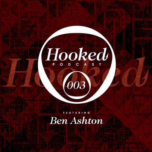Hooked Podcast 003 :: BEN ASHTON
