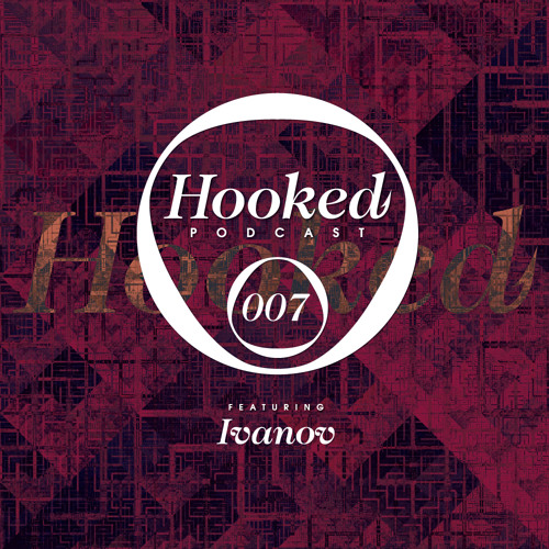 Hooked Podcast 007 :: IVANOV