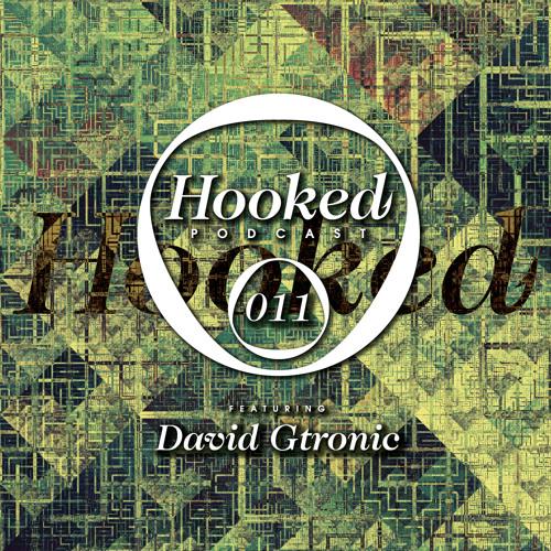 Hooked Podcast 011 :: DAVID GTRONIC