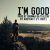 I'm Good (ft. RoZe) Prod. By Drumma Battalion