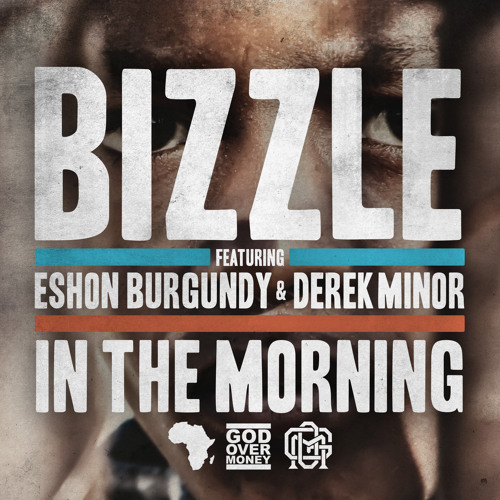 Bizzle - In The Morning ft. Eshon Burgundy & Derek Minor