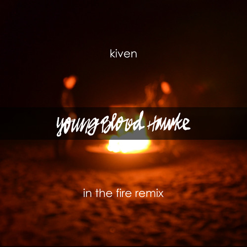 Kiven - In The Fire (Youngblood Hawke Official Remix) FREE DOWNLOAD