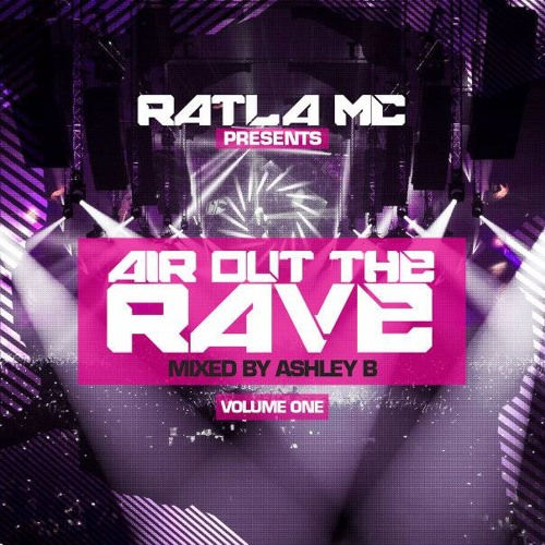 AIR OUT THE RAVE VOL1 DJ ASHLEY B & MC RATLA