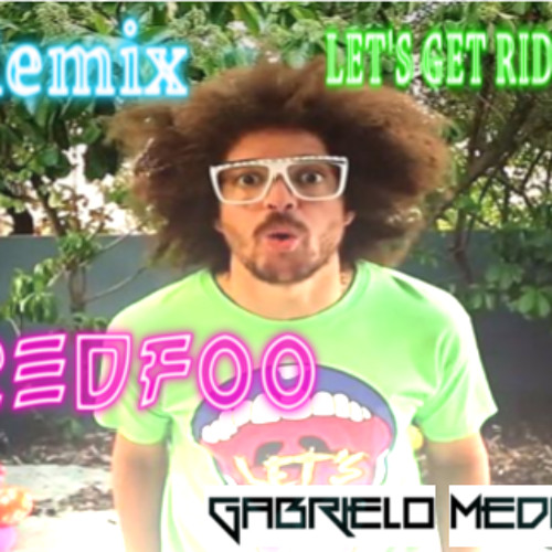 Redfoo - Lets Get Ridiculous (Gabrielo Medina Remix)