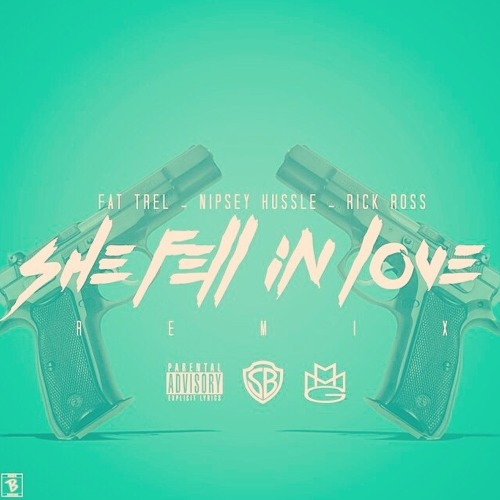 SHE FELL IN LOVE REMIX FT RICK ROSS NIPSEY HUSSLE