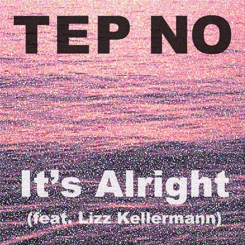 Tep No - It's Alright (feat. Lizz Kellermann)