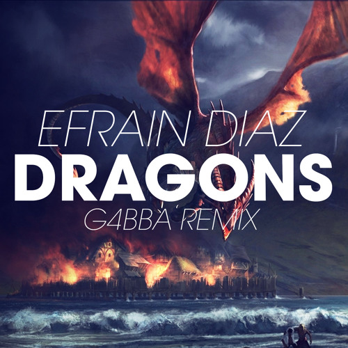 Efrain Diaz - Dragons [G4BBA Remix]