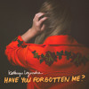 Have You Forgotten Me?
