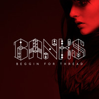 Banks - Beggin For The Thread