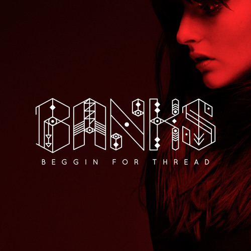 Banks – Beggin For Thread